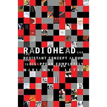 Radiohead and the Resistant Concept Album How to Disappear Completely by Letts & Marianne Tatom
