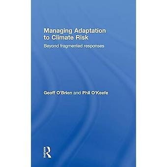 Managing Adaptation to Climate Risk  Beyond Fragmented Responses by OBrien & Geoff