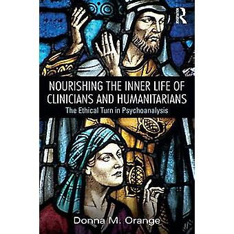 Nourishing the Inner Life of Clinicians and Humanitarians  The Ethical Turn in Psychoanalysis by Orange & Donna M.