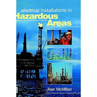 Electrical Installations in Hazardous Areas by McMillan & Alan