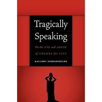Tragicamente, falando sobre o uso e abuso da teoria para vida por Nikolopoulou & Kalliopi