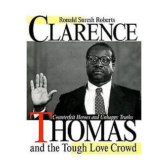 Clarence Thomas og hård kærlighed Crowd falske helte og ulykkelig sandheder af Roberts & Ronald Suresh