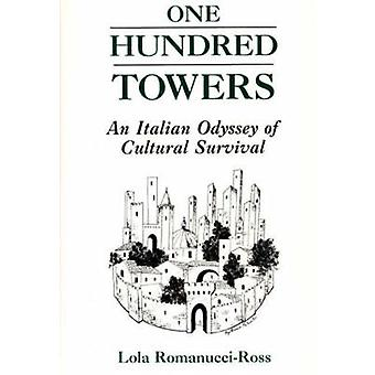 One Hundred Towers An Italian Odyssey of Cultural Survival by RomanucciRoss & Lola