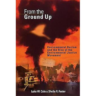 From the Ground Up Environmental Racism and the Rise of the Environmental Justice Movement by Cole & Luke