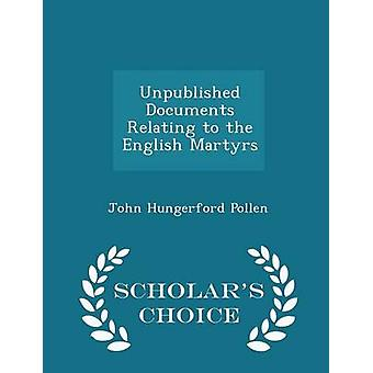 Unpublished Documents Relating to the English Martyrs  Scholars Choice Edition by Pollen & John Hungerford