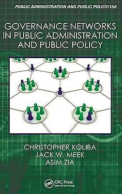 Governance Networks in Public Administration and Public Policy by Koliba & Christopher