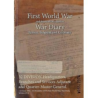 32 DIVISION Headquarters Branches and Services Adjutant and QuarterMaster General.  1 January 1918  16 December 1919 First World War War Diary WO952374 by WO952374