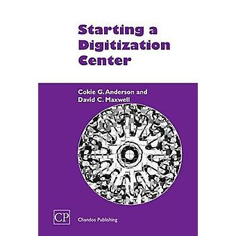 Starting a Digitization Center by Anderson & Cokie G.