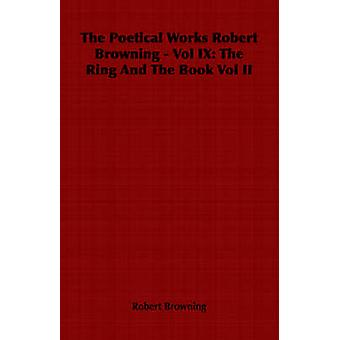 The Poetical Works Robert Browning  Vol IX The Ring And The Book Vol II by Browning & Robert