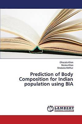Prougeiction of Body Composition for Indian population using BIA by Khan Ghazala