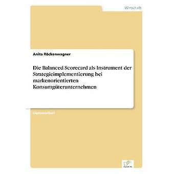 Die Balanced Scorecard als Instrument der Strategieimplementierung bei markenorientierten Konsumgterunternehmen par Rckenwagner & Anita