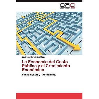 La Economia del Gasto Publico y El Crecimiento Economico by Hern Ndez Mota & Jos Luis
