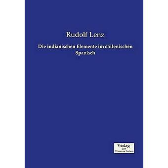 Die indianischen Elemente im chilenischen Spanisch by Lenz & Rudolf