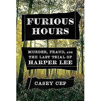 Rasande timmar: mord, bedrägeri, och den sista rättegången mot Harper Lee