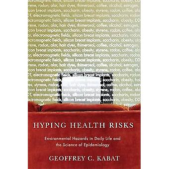 Hyping Health Risks - Environmental Hazards in Daily Life and the Scie