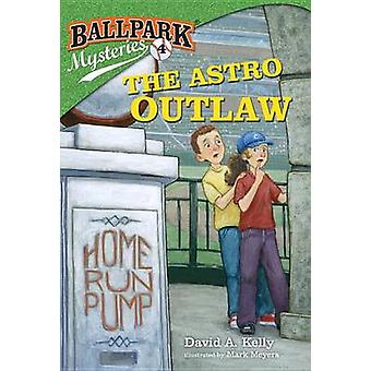 The Astro Outlaw by David A Kelly - Mark Meyers - 9780375868832 Book
