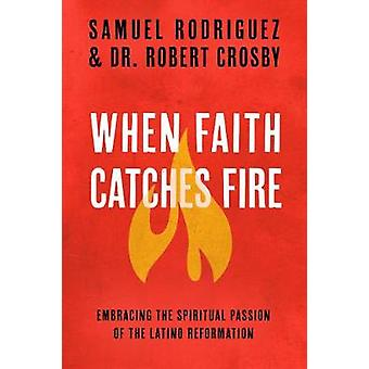 When Faith Catches Fire - Embracing the Spiritual Passion of the Latin