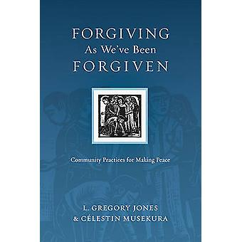 The Forgiving as We've Been Forgiven - A Comprehensive Counseling Reso