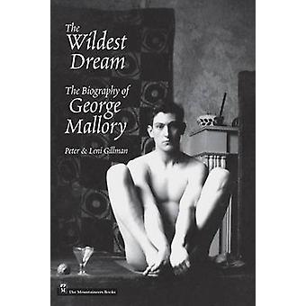 The Wildest Dream - The Biography of George Mallory by Peter Gillman -