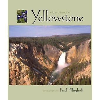 Yellowstone Wild and Beautiful by Fred Pflughoft - 9781560371465 Book