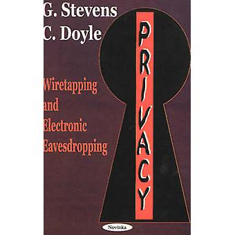 Privacy - Wiretapping and Electronic Eavesdropping by G. Stevens - C.