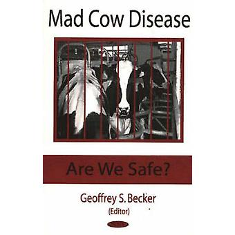 Mad Cow Disease - Are We Safe? by Geoffrey S. Becker - 9781594540370 B