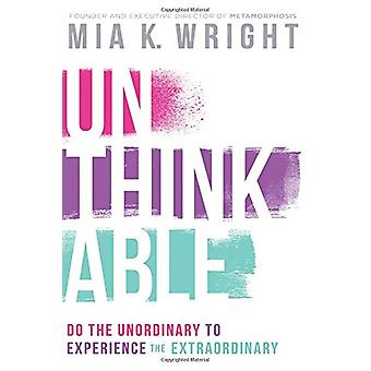 Unthinkable - Do the Unordinary to Experience the Extraordinary by Mia