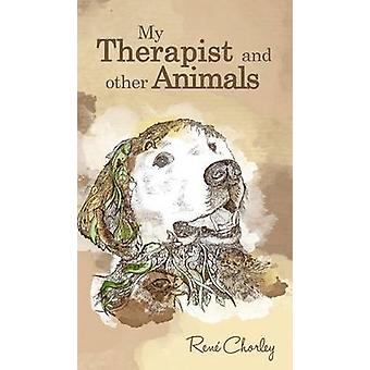 My Therapist and Other Animals by Rene Chorley - 9781785077739 Book