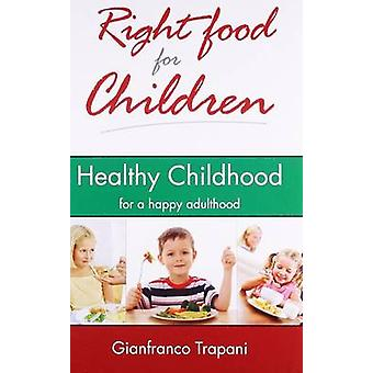 Right Food for Children - Healthy Childhood for a Happy Adulthood by G