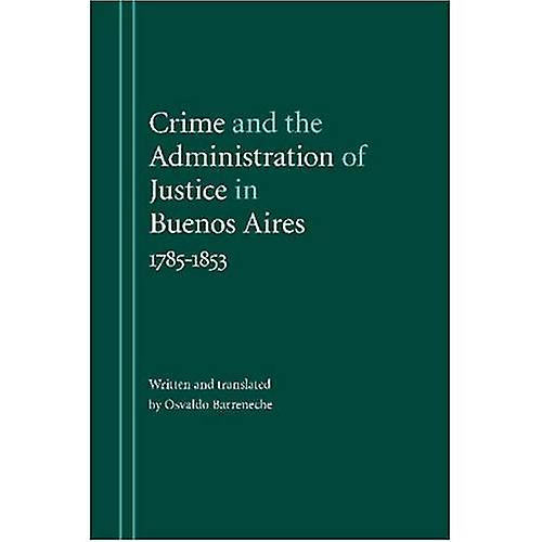Crime and the Administration of Justice in Buenos Aires, 1785-1853