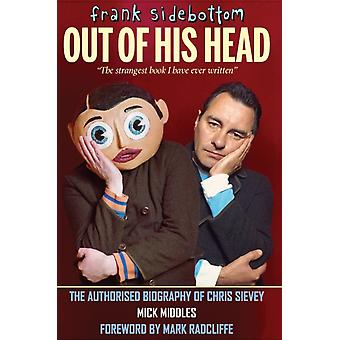 Frank Sidebottom Out of His Head (Hardcover) by Middles Mick
