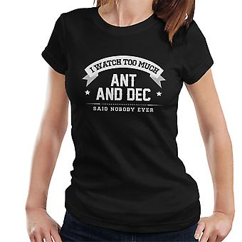 I Watch Too Much Ant and Dec Said Nobody Ever Women's T-Shirt