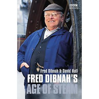 Fred Dibnahs leeftijd van stoom door Fred Dibnah & David Hall