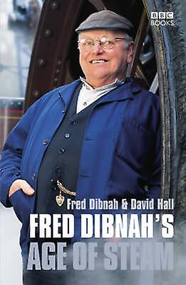 Fred Dibnahs Age of Steam by Fred Dibnah & David Hall