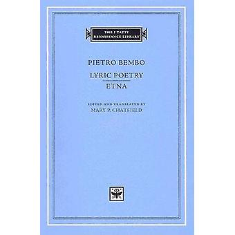 Pietro Bembo - Lyric Poetry - Etna by Mary P. Chatfield - 978067401712