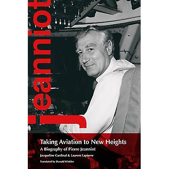 Taking Aviation to New Heights - A Biography of Pierre Jeanniot by Jac