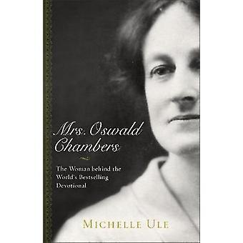 Fru Oswald Chambers - kvinnen bak verdens bestselgende Devoti