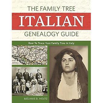 The Family Tree Italian Genealogy Guide by Mary D. Holtz - 9781440349