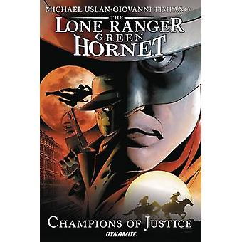 Lone Ranger / Green Hornet - Champions of Justice by Michael Uslan - G