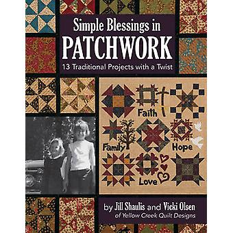 Simple Blessings in Patchwork - 13 Traditional Projects with a Twist b