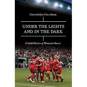 Under the Lights and In the Dark - Untold Stories of Women's Soccer by