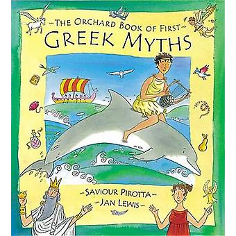 The Orchard Book of First Greek Myths by Saviour Pirotta - Jan Lewis