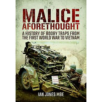 Malice Aforethought - A History of Booby Traps from the First World Wa