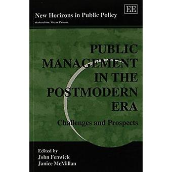 Public Management in the Postmodern Era - Challenges and Prospects by