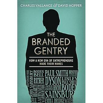 The Branded Gentry - How a New Era of Entrepreneurs Made Their Names b