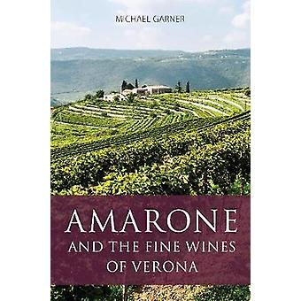 Amarone And The Fine Wines Of Veron by Michael Garner - 9781908984692