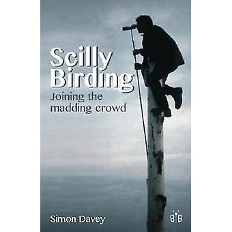 Scilly Birding - Joining the Madding Crowd by Simon Davey - 9781908241