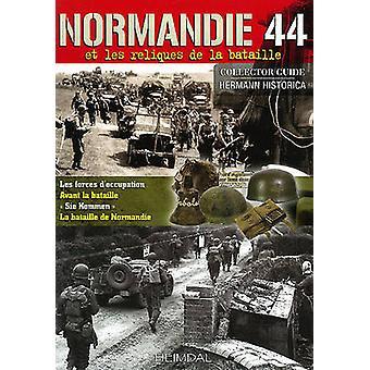 Normandie 1944 - Reliques Du Champ De Bataille by Francois De Lannoy -