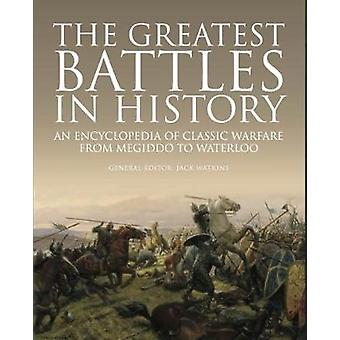 The Greatest Battles in History - An Encyclopedia of Classic Warfare F