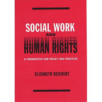 Social Work and Human Rights - A Foundation for Policy and Practice by